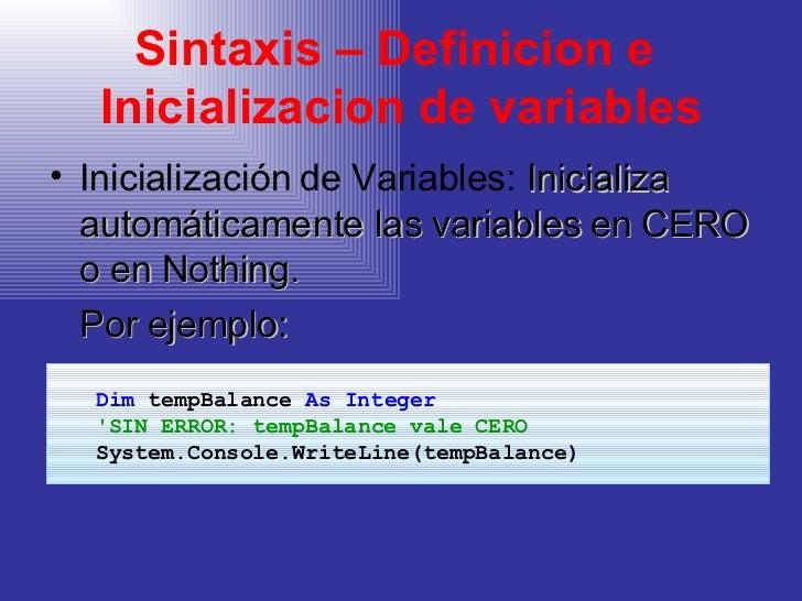 Sintaxis – Definicion e  Inicializacion de variables <ul><li>Inicialización de Variables:  Inicializa automáticamente las ...