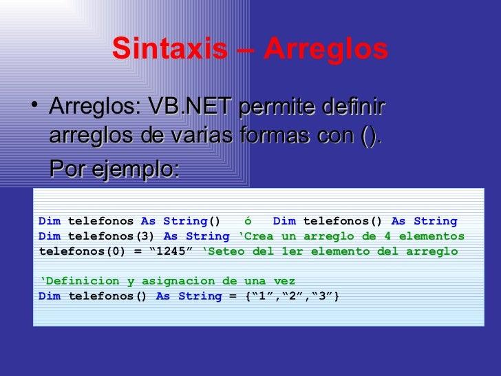 Sintaxis – Arreglos <ul><li>Arreglos:  VB.NET permite definir arreglos de varias formas con (). </li></ul><ul><li>Por ejem...