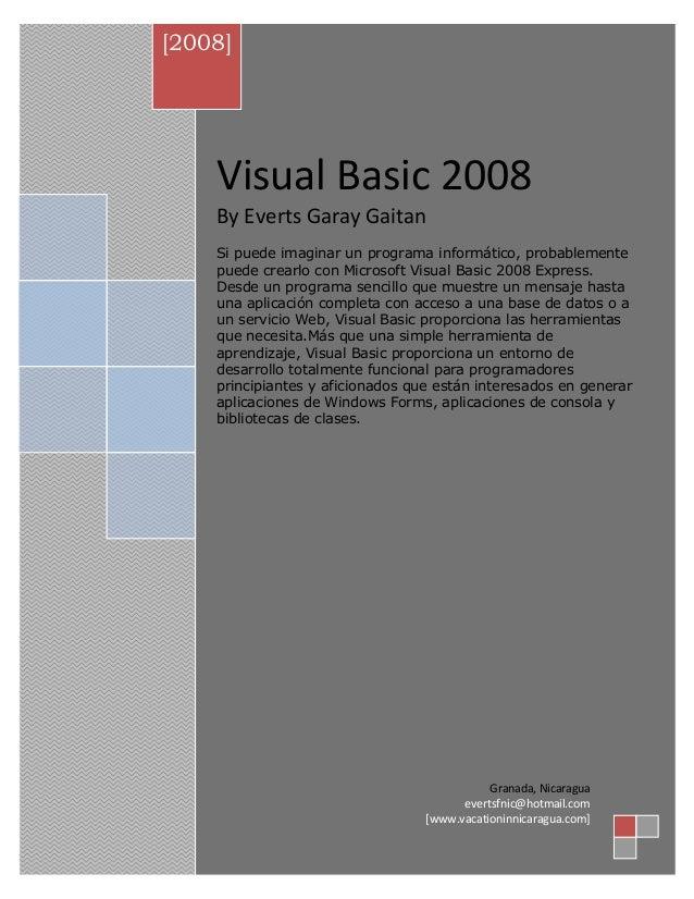 Visual Basic 2008 By Everts Garay Gaitan Si puede imaginar un programa informático, probablemente puede crearlo con Micros...