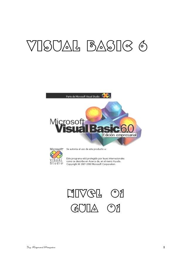 VISUAL BASIC 6  NIVEL 01  GUIA 01  Ing. Raymond Marquina 1