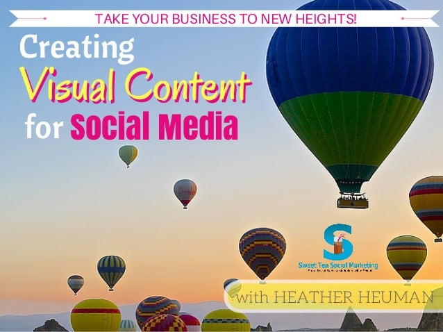 Creating Social Media with HEATHER HEUMAN Visual ContentVisual Content for TAKE YOUR BUSINESS TO NEW HEIGHTS!
