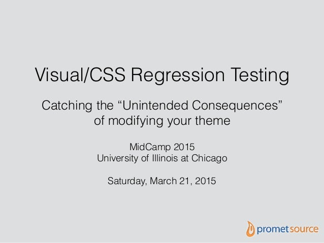 """Visual/CSS Regression Testing MidCamp 2015 University of Illinois at Chicago Saturday, March 21, 2015 Catching the """"Uninte..."""