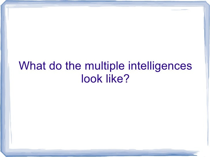 What do the multiple intelligences look like?