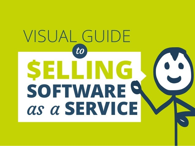 VISUAL GUIDE  to  $ELLING  SOFTWARE  as a SERVICE