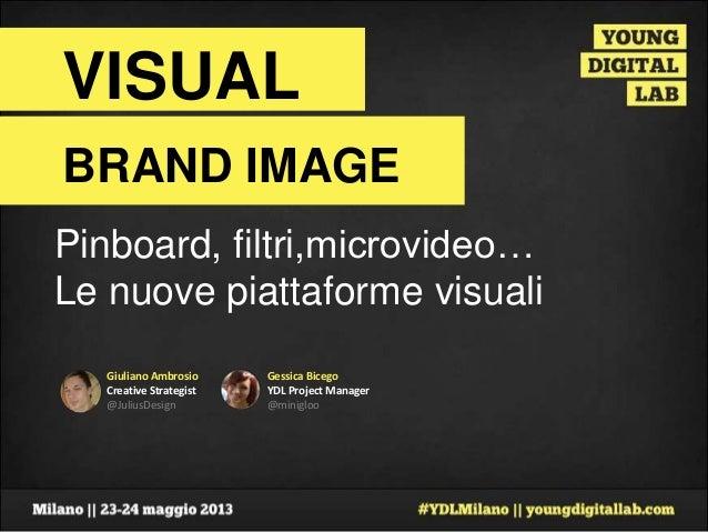Giuliano AmbrosioCreative Strategist@JuliusDesignVISUALBRAND IMAGEGessica BicegoYDL Project Manager@miniglooPinboard, filt...