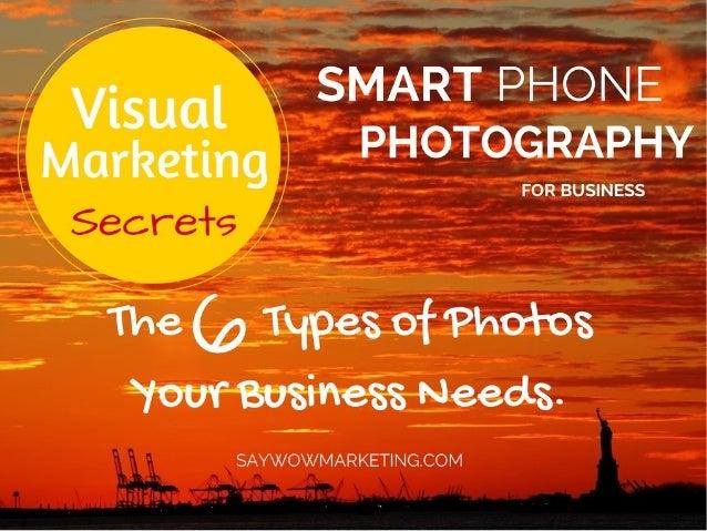 Visual Marketing Secrets: Smartphone Photography - 6 Photos Your Business Needs