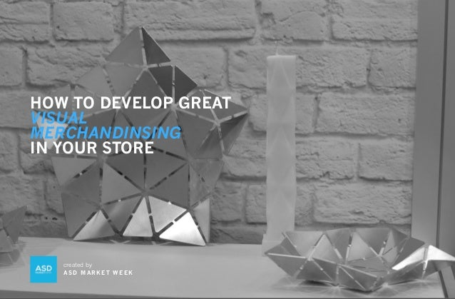 HOW TO DEVELOP GREAT VISUAL MERCHANDINSING IN YOUR STORE created by AS D M A R K E T W E E K