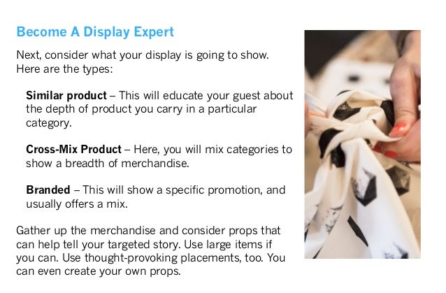 How-To Set Up Displays When setting your promotion display tables or walls, follow a theme with your items. Remember the f...
