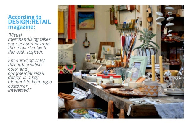 """According to DESIGN:RETAIL magazine: """"Visual merchandising takes your consumer from the retail display to the cash registe..."""