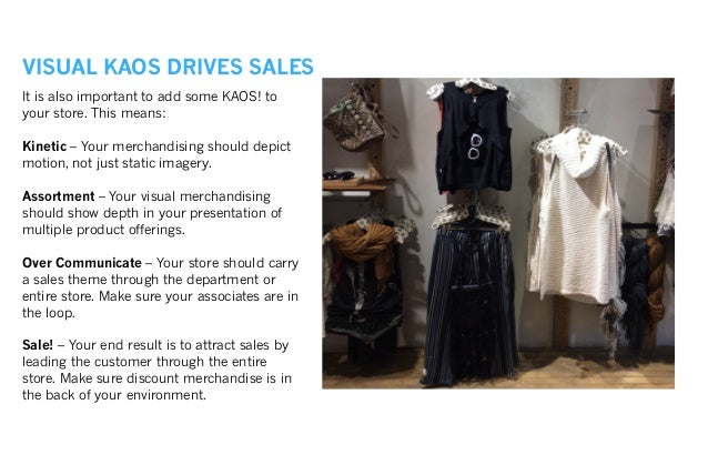 It is also important to add some KAOS! to your store. This means: Kinetic – Your merchandising should depict motion, not j...