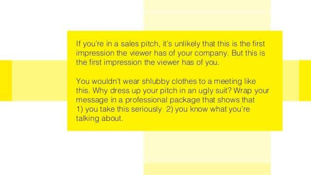 If you're in a sales pitch, it's unlikely that this is the first impression the viewer has of your company. But this is th...
