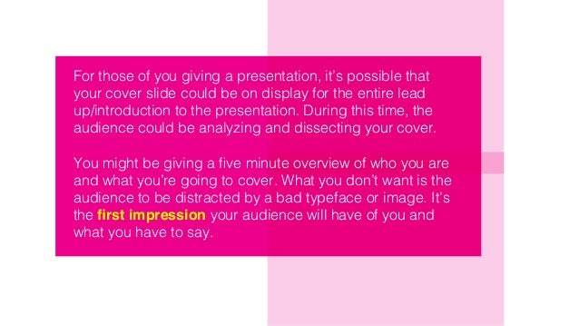 For those of you giving a presentation, it's possible that your cover slide could be on display for the entire lead up/int...