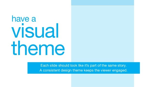 visual theme have a Each slide should look like it's part of the same story. A consistent design theme keeps the viewer en...