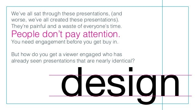 We've all sat through these presentations, (and worse, we've all created these presentations). They're painful and a waste...