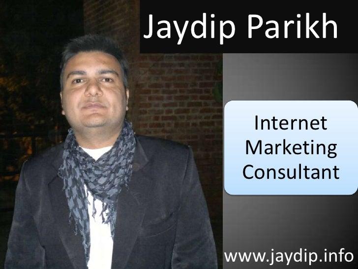 Jaydip Parikh<br />Internet Marketing Consultant<br />www.jaydip.info<br />