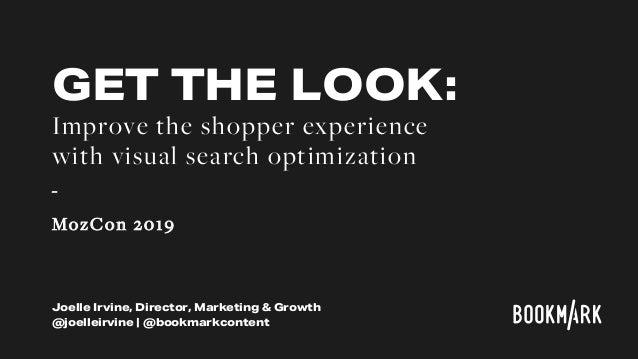 Joelle Irvine, Director, Marketing & Growth @joelleirvine | @bookmarkcontent GET THE LOOK: Improve the shopper experience ...