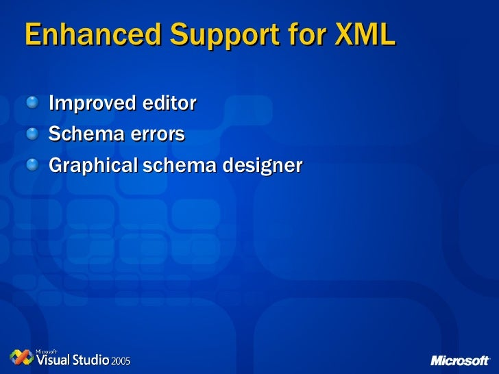 Visual studio 2005 new features 8 enhanced support for xml ccuart Gallery