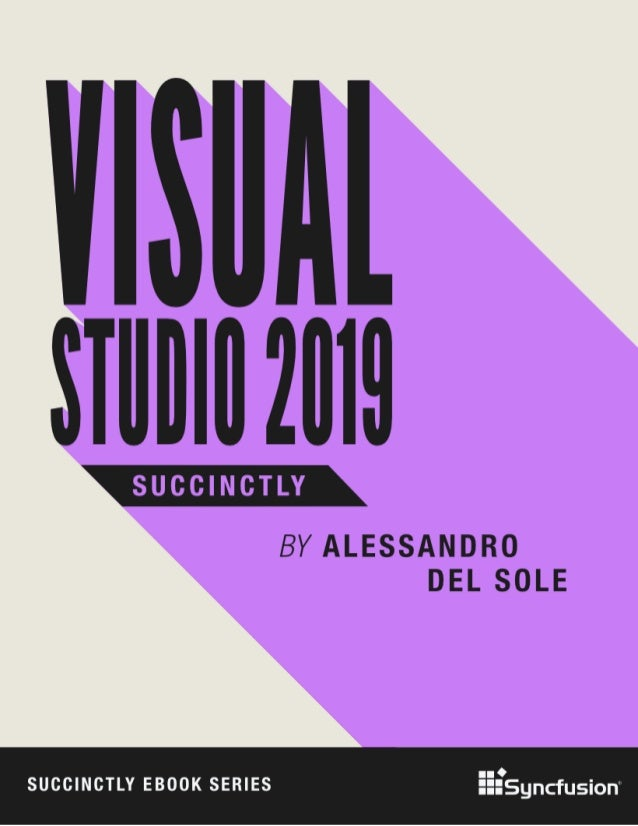 Visual Studio 2019 Succinctly By Alessandro Del Sole Foreword by Daniel Jebaraj