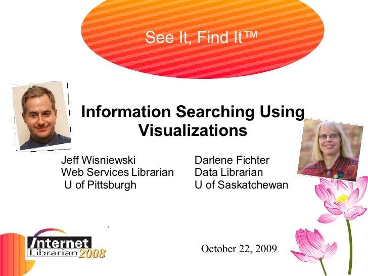 <ul><ul><li>Information Searching Using Visualizations </li></ul></ul><ul><ul><li>Jeff Wisniewski  Darlene Fichter  Web Se...