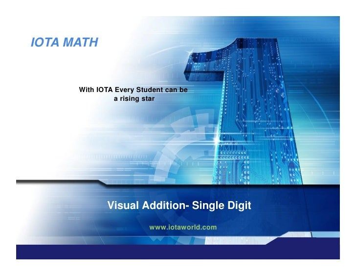 IOTA MATH         With IOTA Every Student can be                 a rising star                  Visual Addition- Single Di...