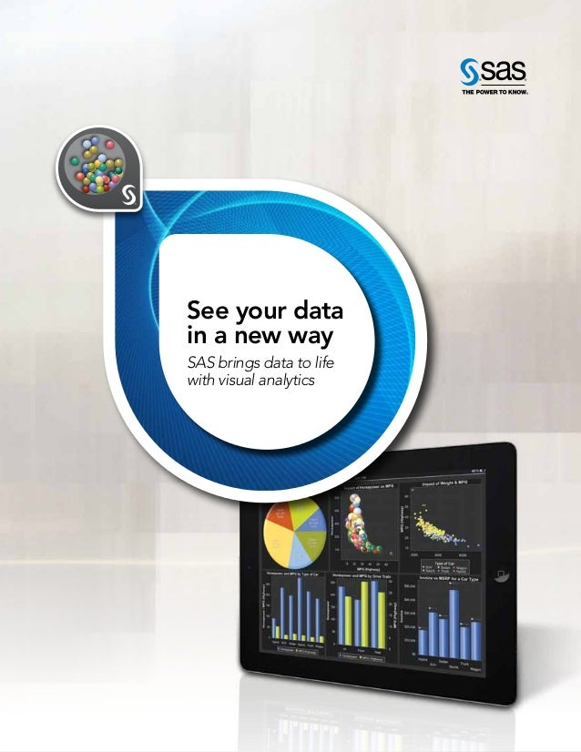 See your data in a new way SAS brings data to life with visual analytics