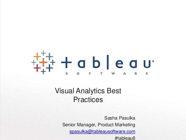 Visual Analytics Best     Practices                     Sasha Pasulka  Senior Manager, Product Marketing     spasulka@tabl...