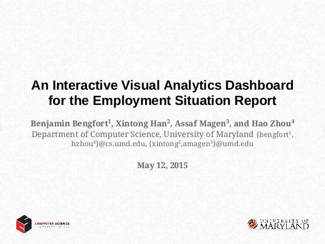 An Interactive Visual Analytics Dashboard for the Employment Situation Report Benjamin Bengfort1 , Xintong Han2 , Assaf Ma...