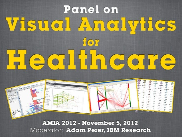 Panel onVisual Analytics                 forHealthcare     AMIA 2012 - November 5, 2012  Moderator: Adam Perer, IBM Research
