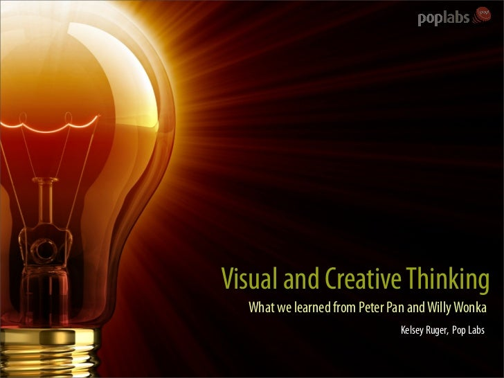 Visual and Creative Thinking   What we learned from Peter Pan and Willy Wonka                                Kelsey Ruger,...