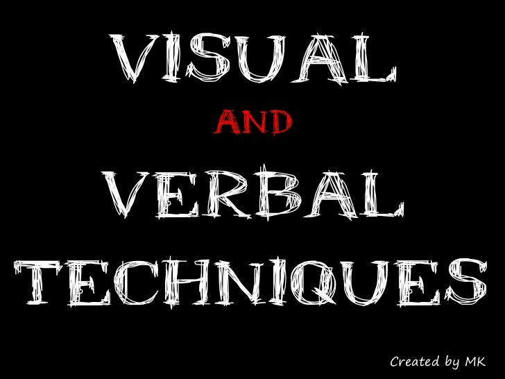 Visual    AND  VerbalTechniques          Created by MK