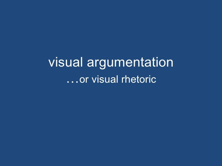 visual argumentation … or visual rhetoric
