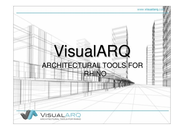 www.visualarq.com VisualARQVisualARQVisualARQ ARCHITECTURAL TOOLS FORARCHITECTURAL TOOLS FOR RHINORHINO
