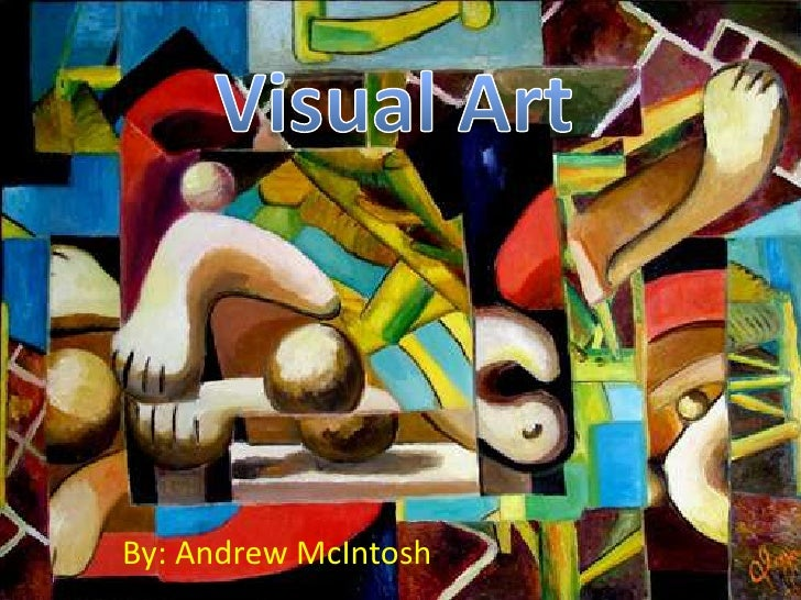 Visual Art<br />By: Andrew McIntosh<br />