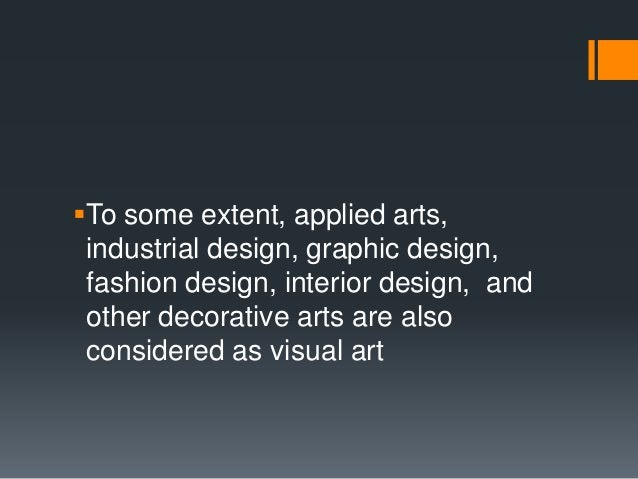 To some extent, applied arts, industrial design, graphic design, fashion design, interior design, and other decorative ar...