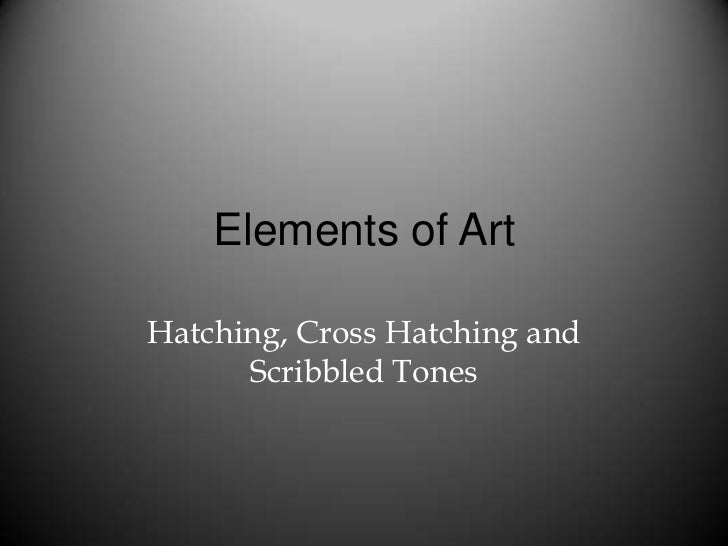 Elements of ArtHatching, Cross Hatching and      Scribbled Tones