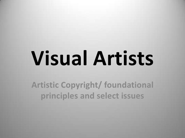 Visual ArtistsArtistic Copyright/ foundational  principles and select issues