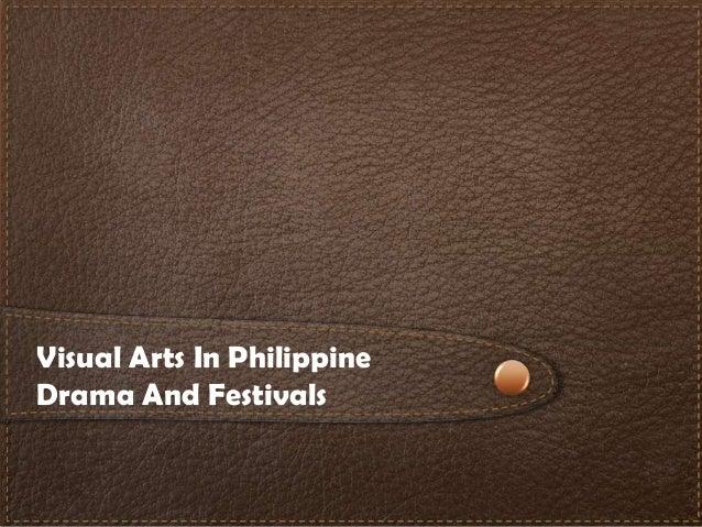 Visual Arts In Philippine Drama And Festivals
