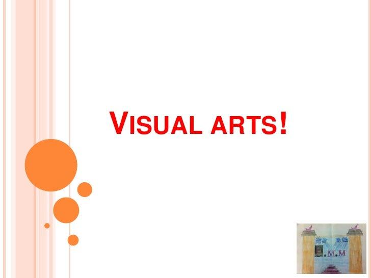 VISUAL ARTS!