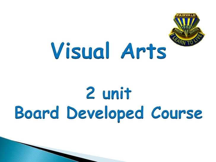 Visual Arts is a Board Developed ATAR, 2 unit course.    Visual Arts is a course for students with a wide range of abiliti...