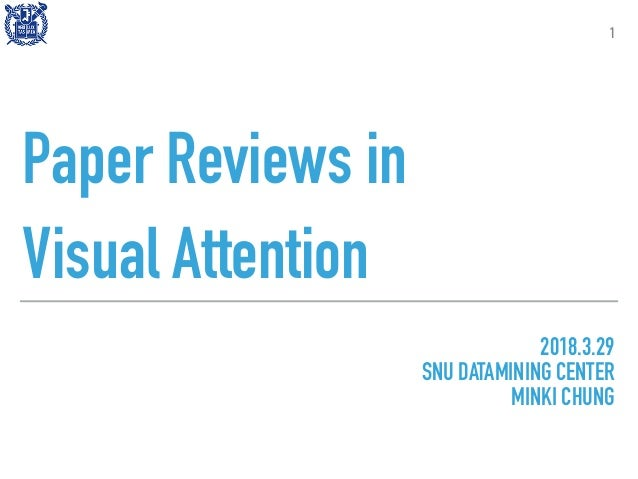 Paper Reviews in Visual Attention 1 2018.3.29 SNU DATAMINING CENTER MINKI CHUNG