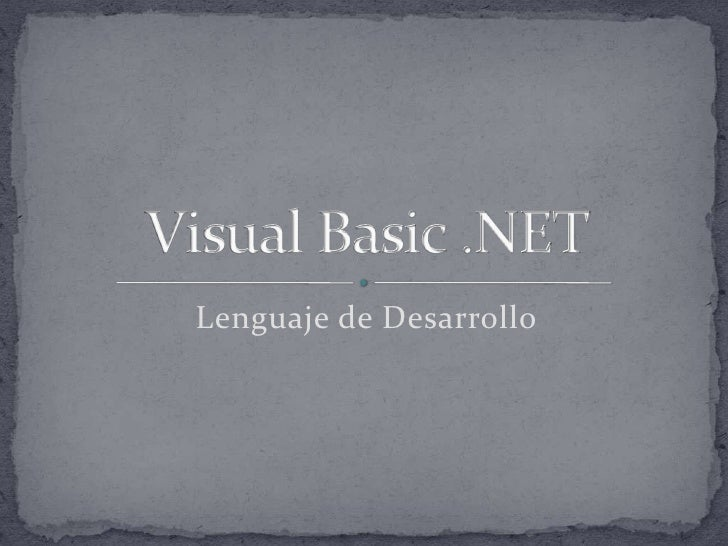 Lenguaje de Desarrollo<br />Visual Basic .NET<br />