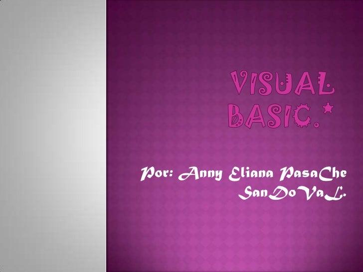 VisuaL Basic.*<br />Por: Anny Eliana PasaChe SanDoVaL.<br />