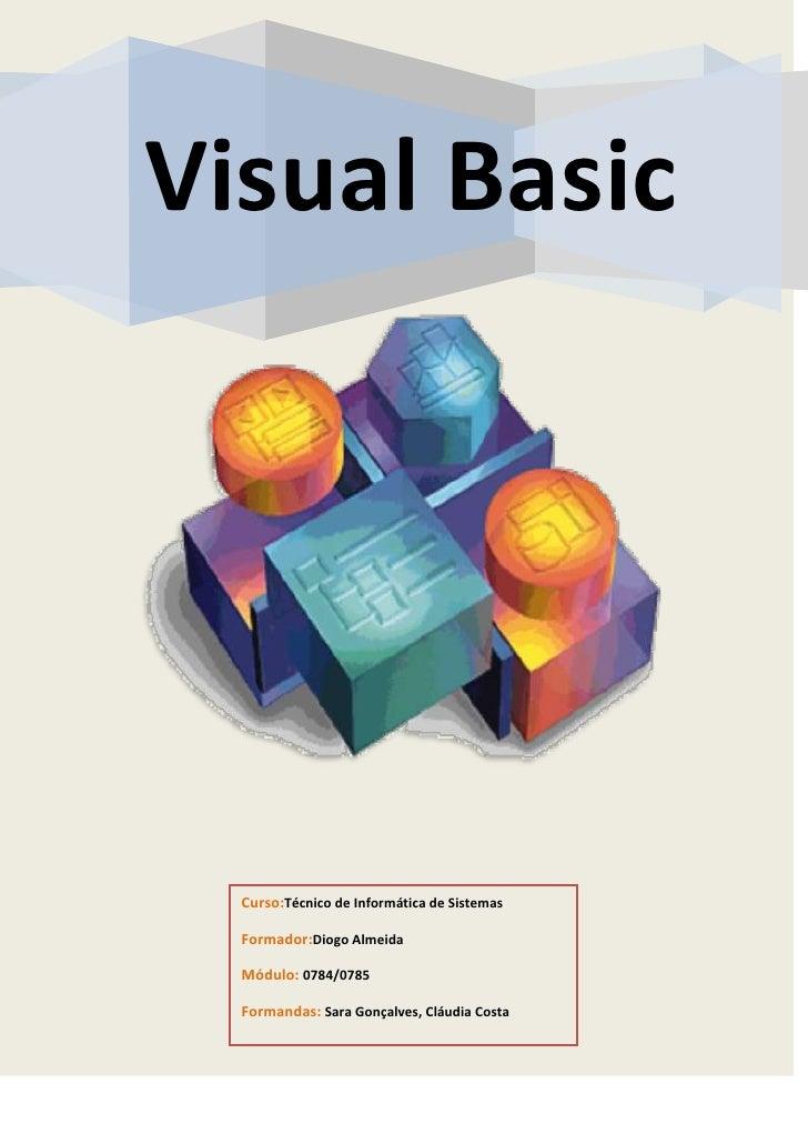 Visual Basic  Curso:Técnico de Informática de Sistemas  Formador:Diogo Almeida  Módulo: 0784/0785  Formandas: Sara Gonçalv...