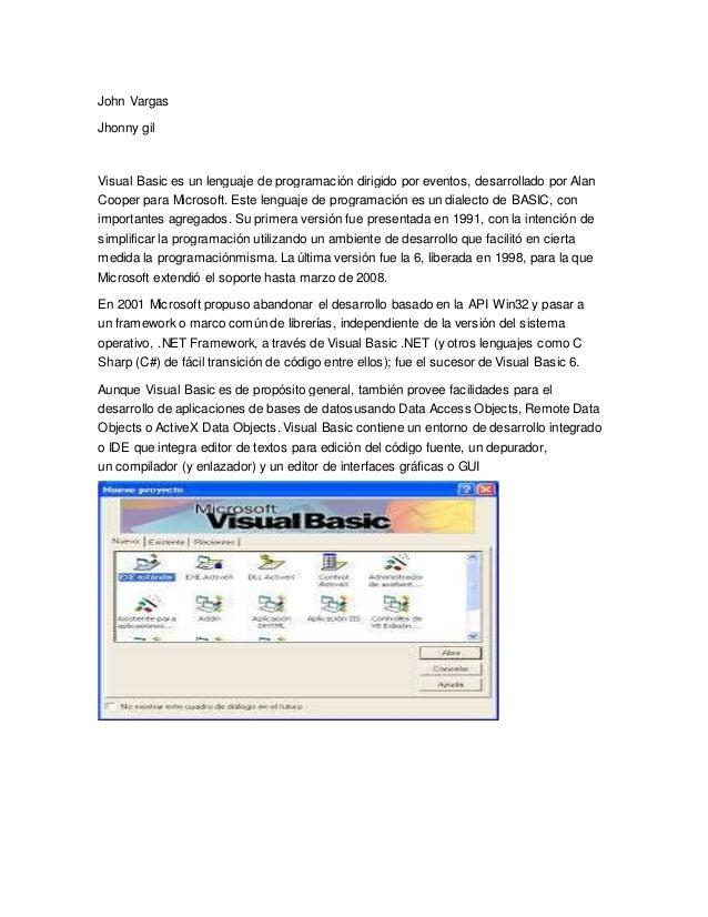 John Vargas Jhonny gil Visual Basic es un lenguaje de programación dirigido por eventos, desarrollado por Alan Cooper para...