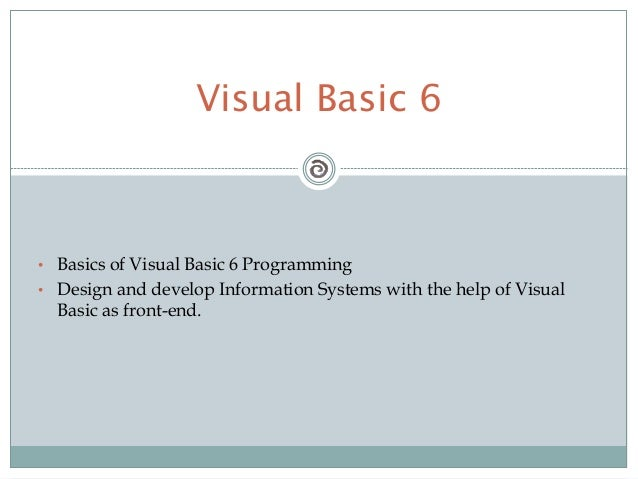 • Basics of Visual Basic 6 Programming • Design and develop Information Systems with the help of Visual Basic as front-end...