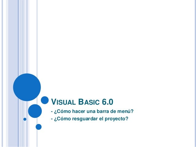 VISUAL BASIC 6.0 - ¿Cómo hacer una barra de menú? - ¿Cómo resguardar el proyecto?