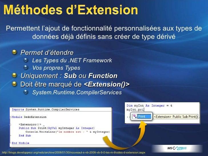 <ul><li>Permet d'étendre </li></ul><ul><ul><li>Les Types du .NET Framework </li></ul></ul><ul><ul><li>Vos propres Types </...