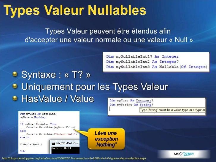 <ul><li>Syntaxe : «T?» </li></ul><ul><li>Uniquement pour les Types Valeur </li></ul><ul><li>HasValue / Value </li></ul>T...