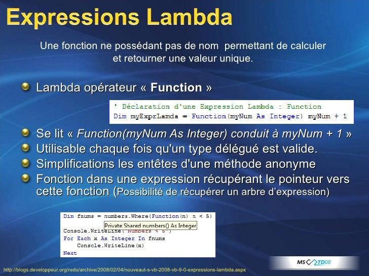 <ul><li>Lambda opérateur « Function » </li></ul><ul><li>Se lit  « Function(myNum As Integer) conduit à myNum + 1 » </l...