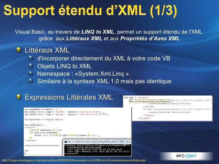 <ul><li>Littéraux XML  </li></ul><ul><ul><li>d'incorporer directement du XML à votre code VB </li></ul></ul><ul><ul><li>Ob...